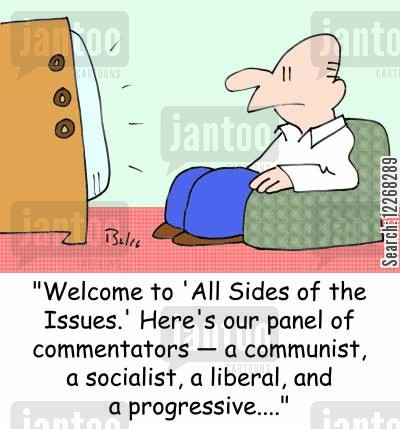 'Welcome to 'All Sides of the Issues.' Here's our panel of commentators -- a communist, a socialist, a liberal, and a progressive....'